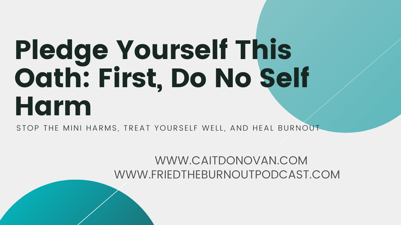 First, do no self harm by Cait Donovan for Thrive Global