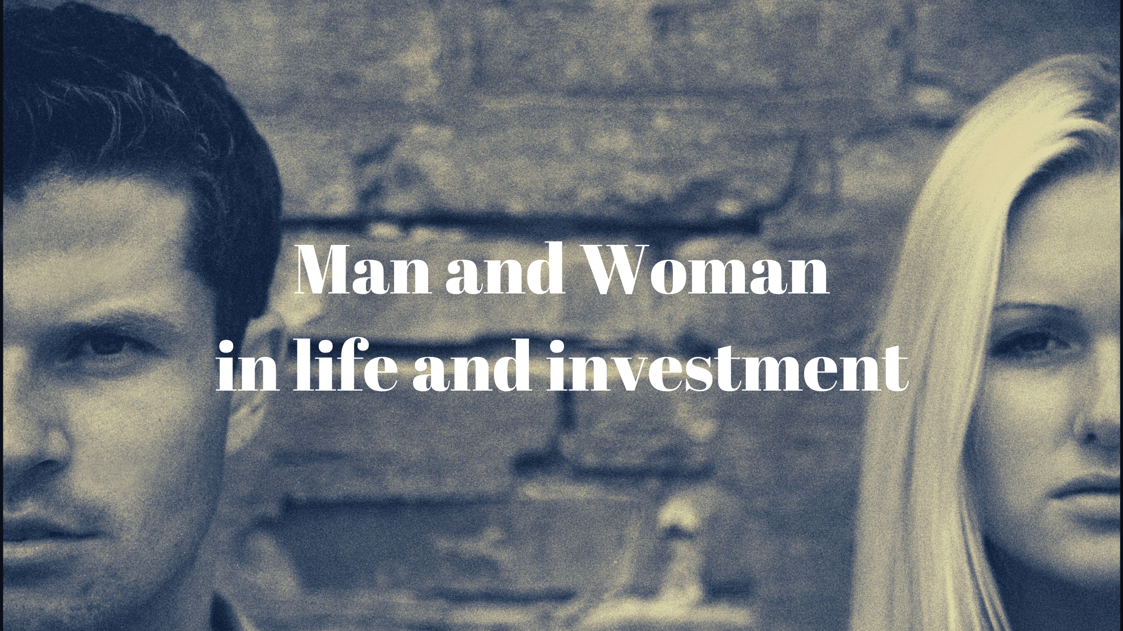 Man and Woman in life and investments