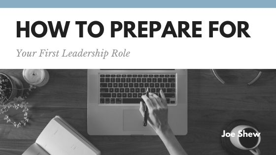 how-to-prepare-for-your-first-leadership-role-joe-shew
