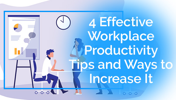 4 Effective Workplace Productivity Tips and Ways to Increase It