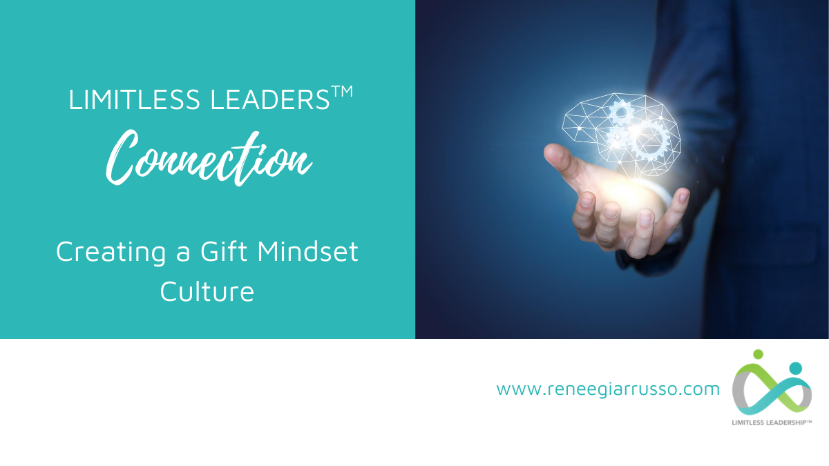 Limitless Leaders™ Connection: Creating a Gift Mindset Culture