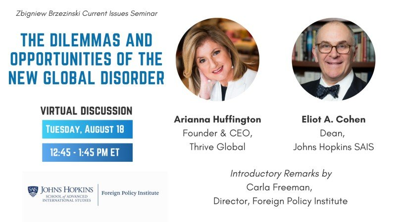 The Dilemmas and Opportunities of the New Global Disorder with Ms. Arianna Huffington and Dean Eliot Cohen