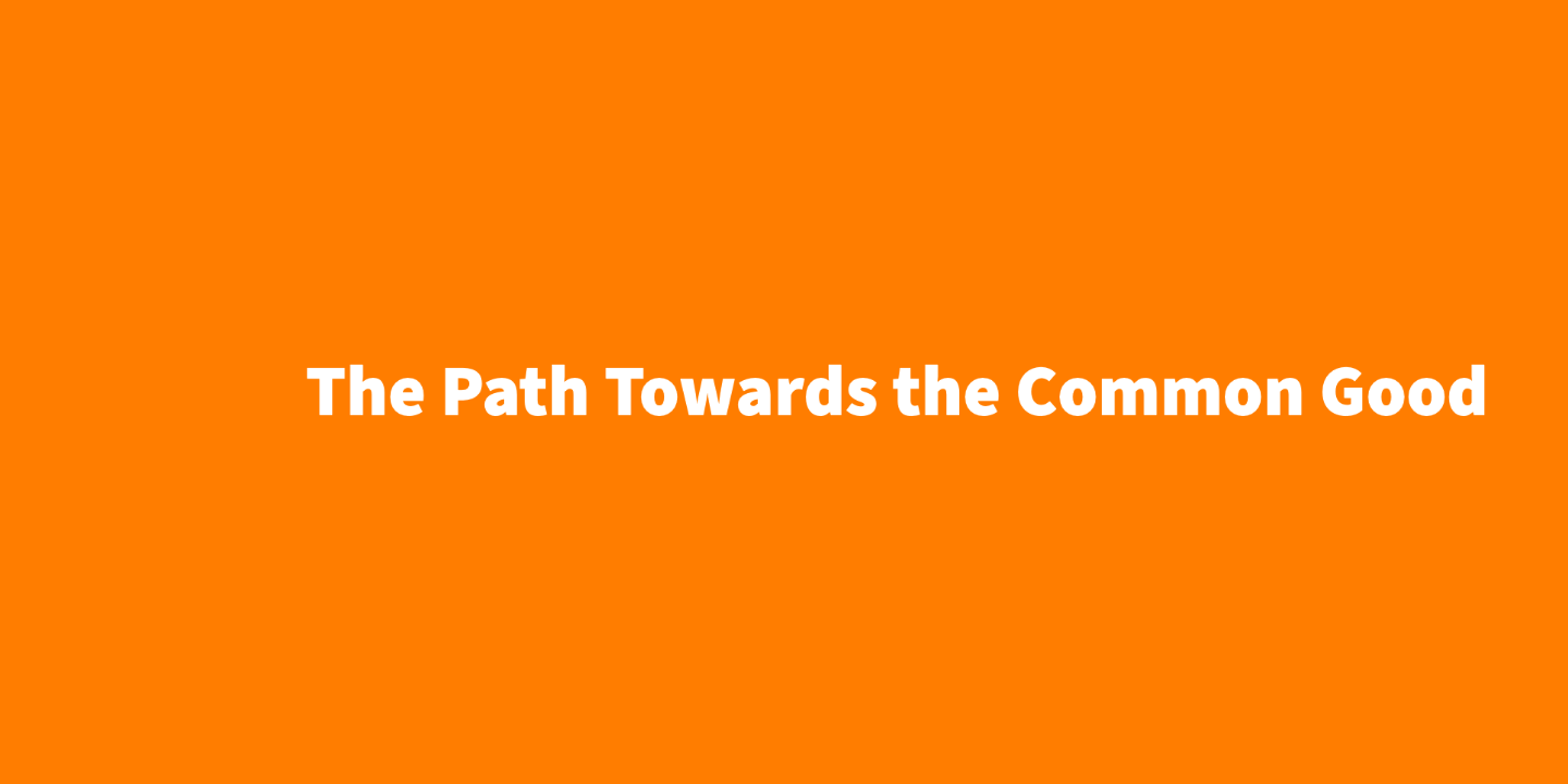 The Path Towards the Common Good