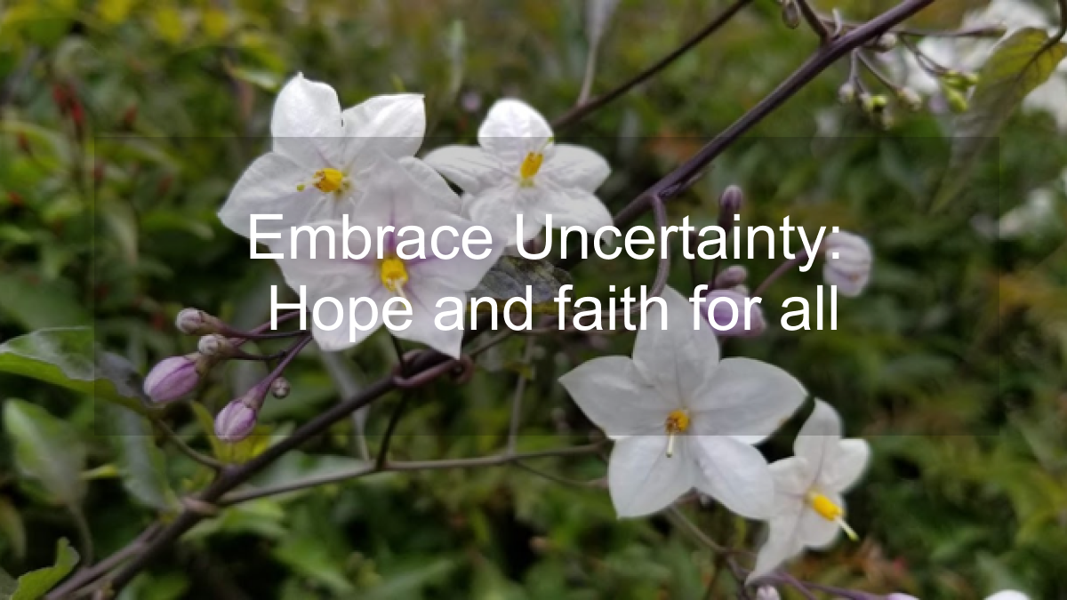 Embracing uncertainty: Hope and faith for a better tomorrow