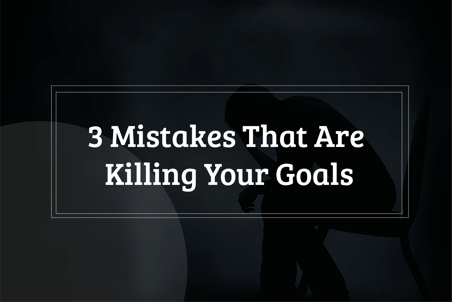 Goal killing Mistakes in Life