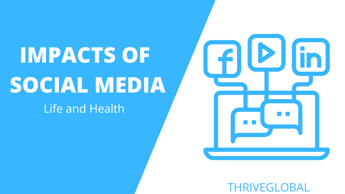 IMPACTS OF SOCIAL MEDIA ON LIFE AND HEALTH