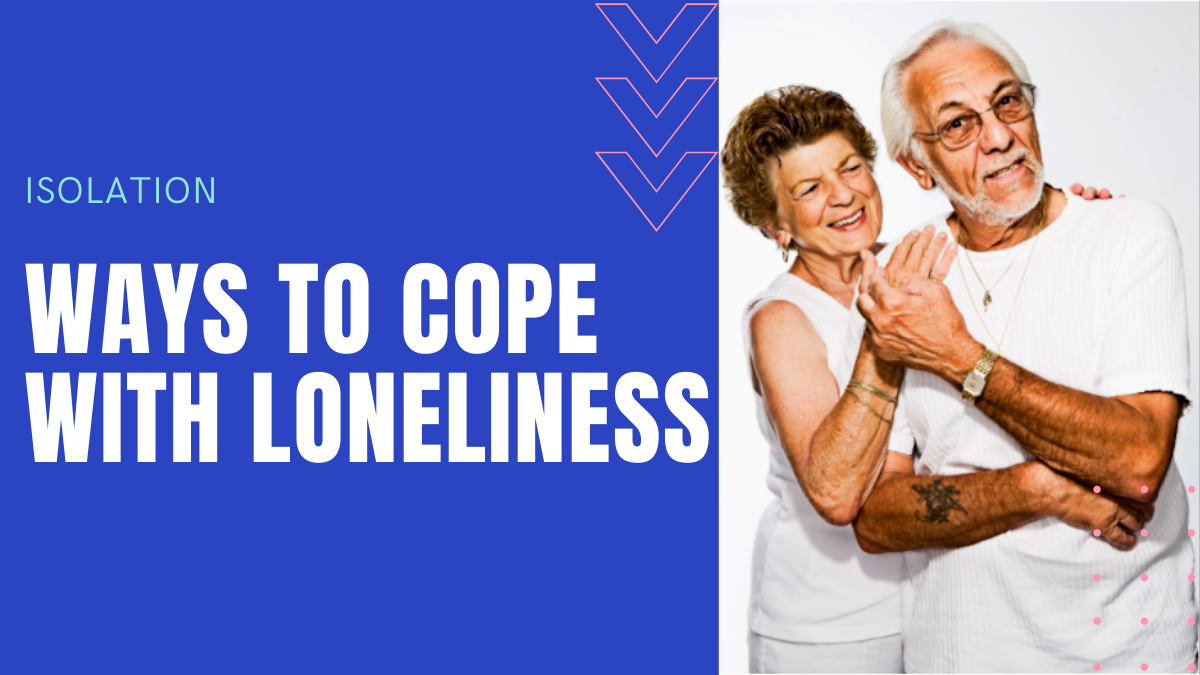 How To Help Seniors Struggling In Isolation? Ways to Cope with Loneliness