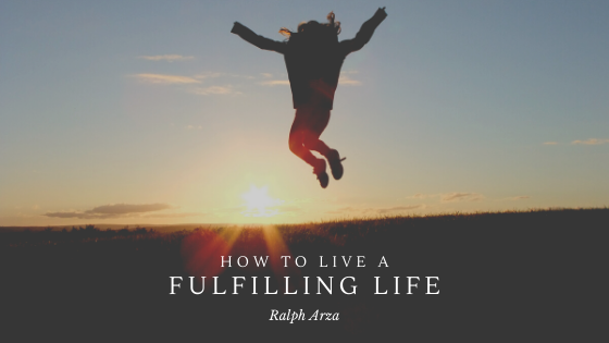 How to Life a Fulfilling Life - Ralph Arza