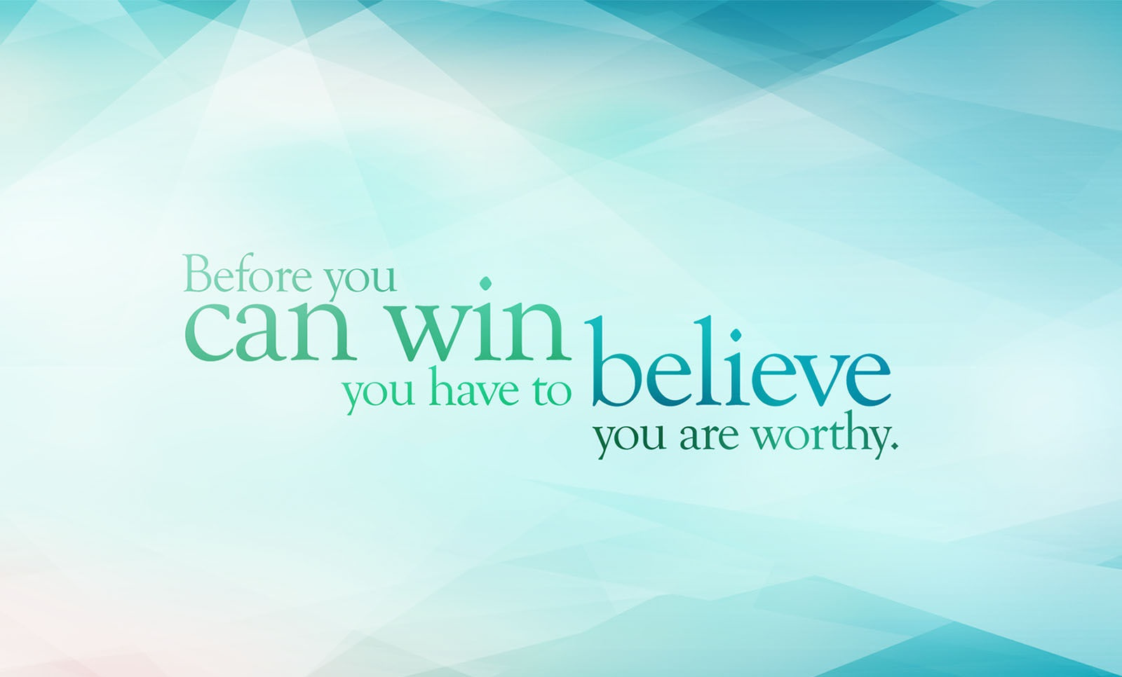 Before-You-Can-Win-Believe-You-Are-Worthy