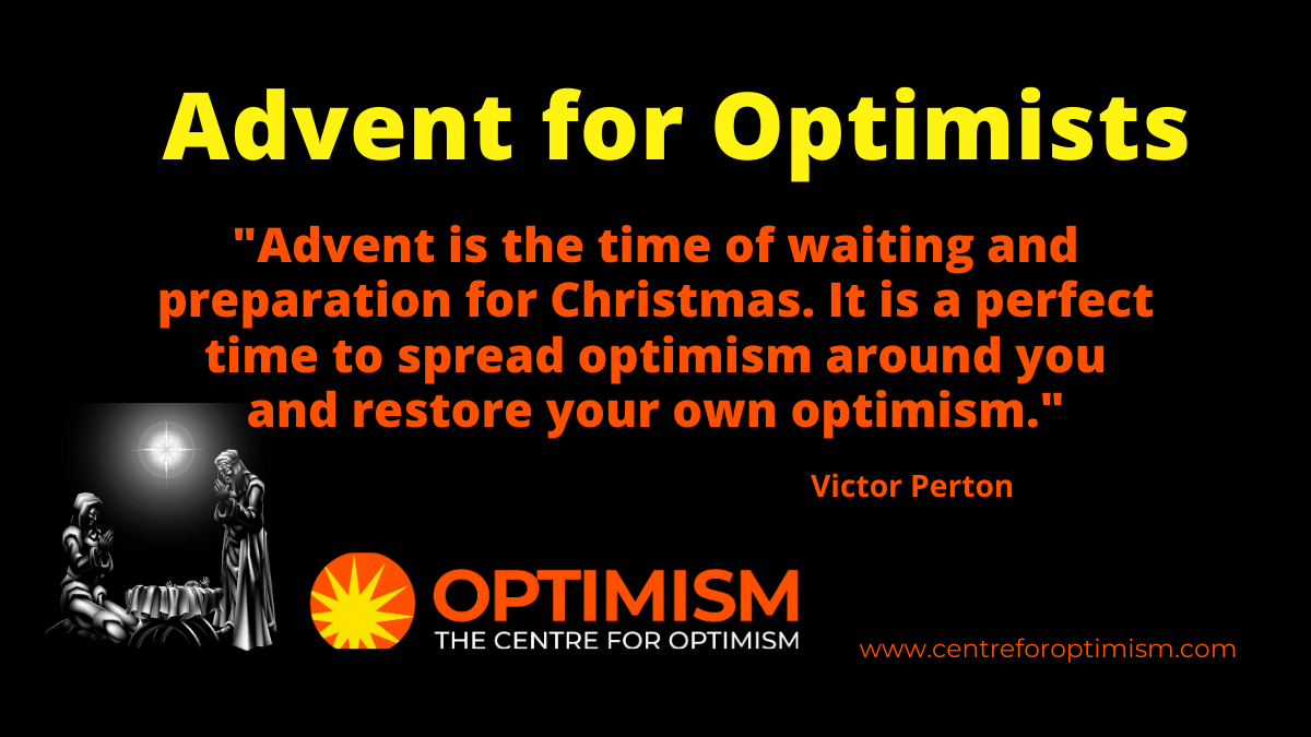 """""""Advent is the time of waiting and preparation for Christmas. It is a perfect time to spread optimism around you and restore your own optimism."""" Victor Perton"""