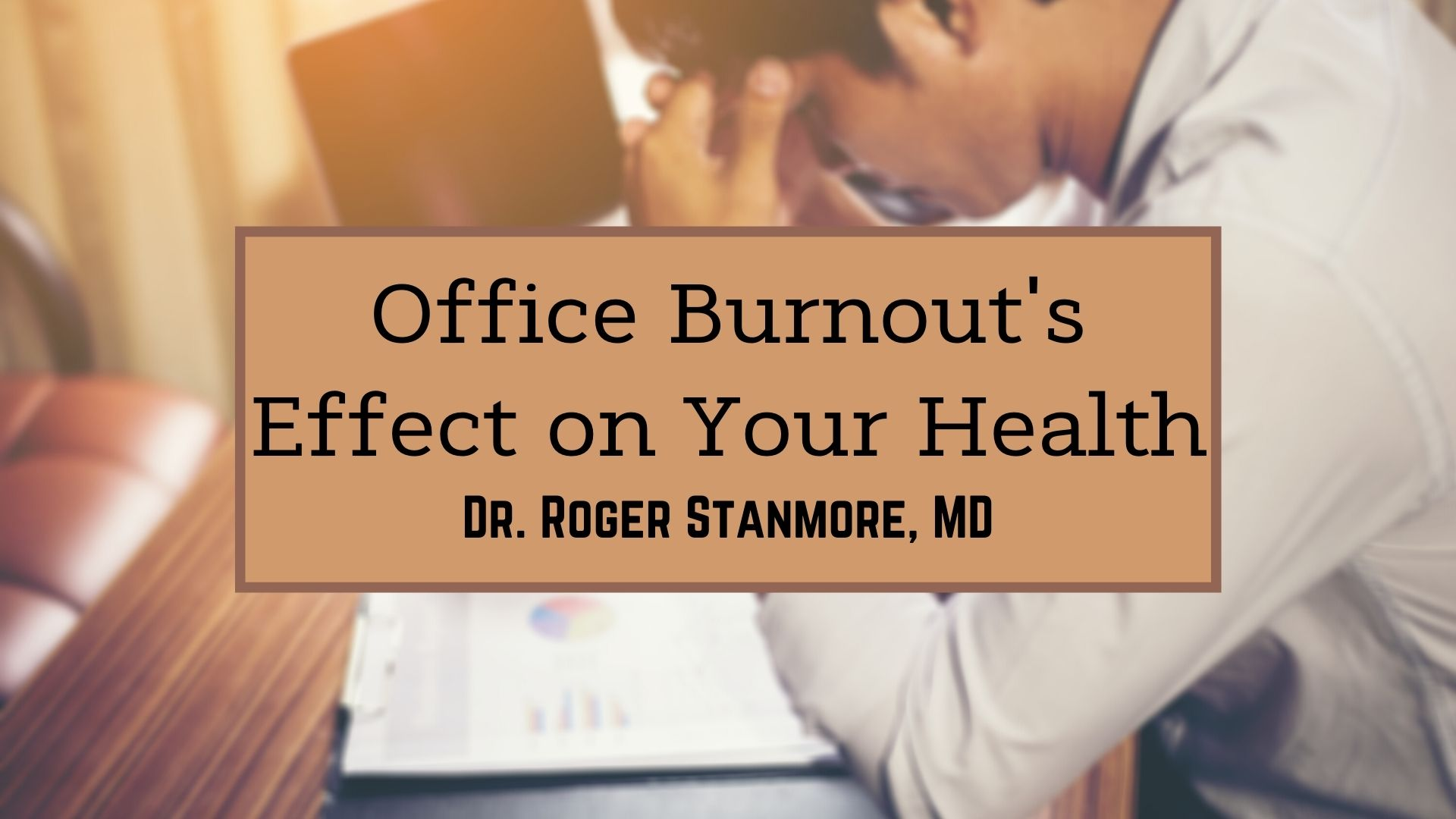 Dr. Roger Stanmore, MD burnout