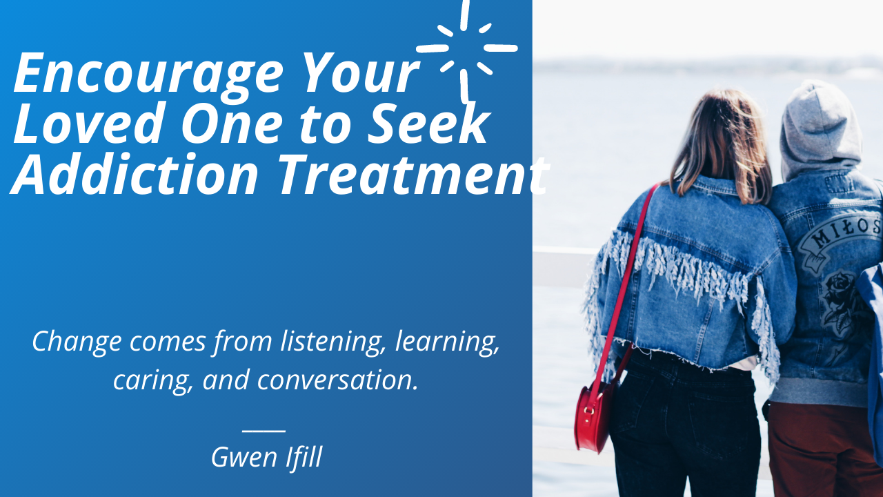 Encourage Loved one to go to rehab