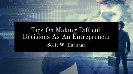 Tips On Making Difficult Decisions As An Entrepreneur