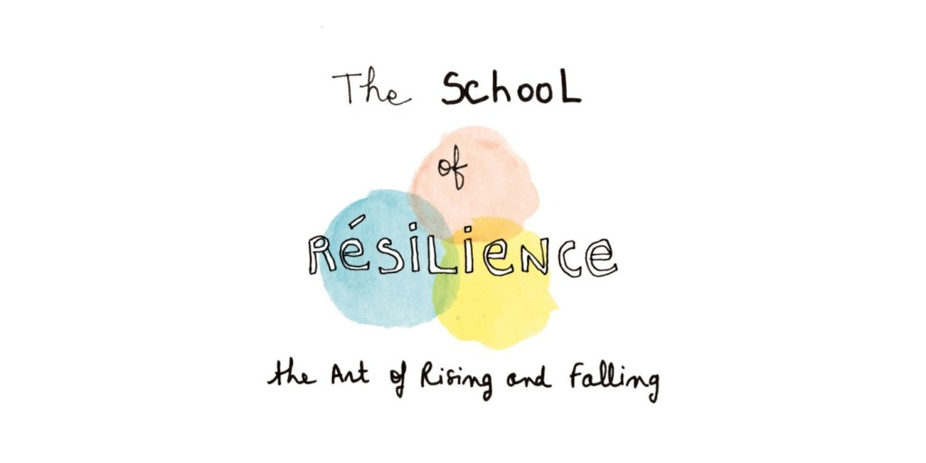 The School of Resilience: The Art of Rising, Falling, and Building a New Project out of the Ashes