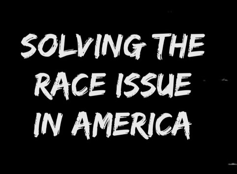 Solving The Race Issue In Americaa