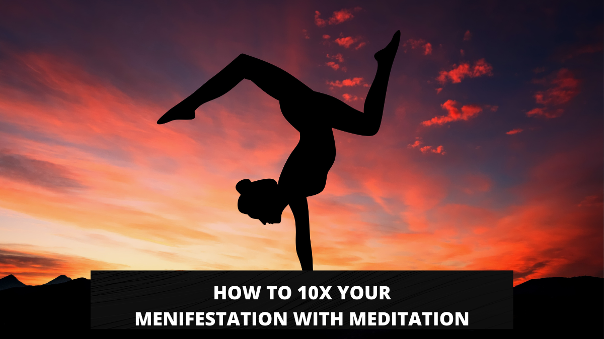 HOW TO 10X YOUR MENIFESTATION WITH MEDITATION