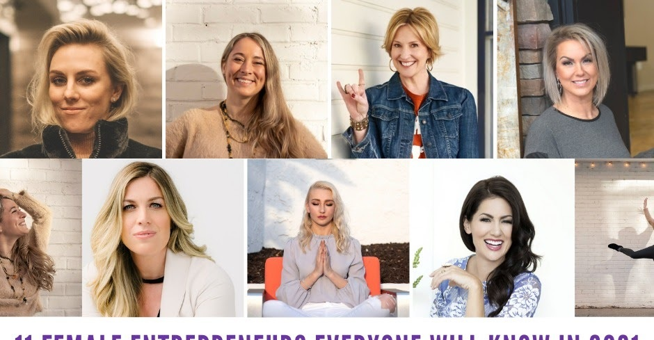 11 Female Entrepreneurs Everyone Will Know in 2021