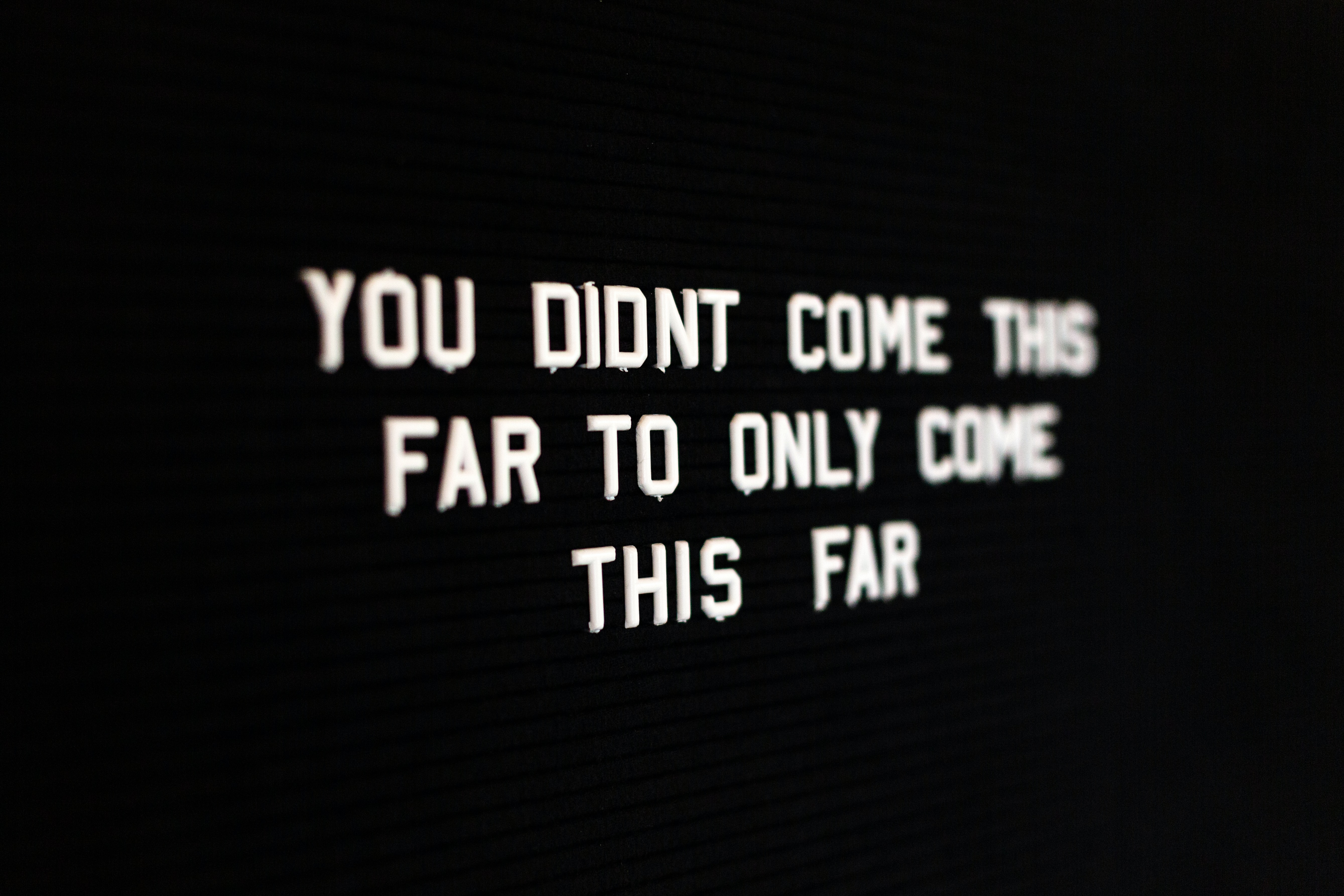 "Quote saying ""You didn't come this far to only come this far"""