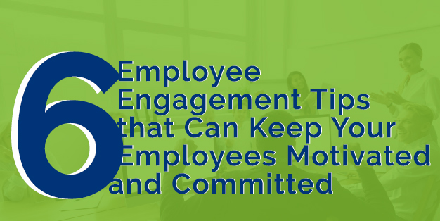 6 Employee Engagement Tips that Can Keep Your Employees Motivated and Committed
