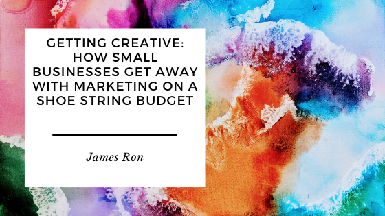 Getting Creative: How Small Businesses Get Away With Marketing On A Shoe String Budget