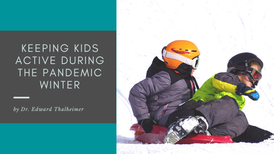 Keeping-Kids-Active-During-the-Pandemic-Winter_-Dr.-Edward-Thalheimer
