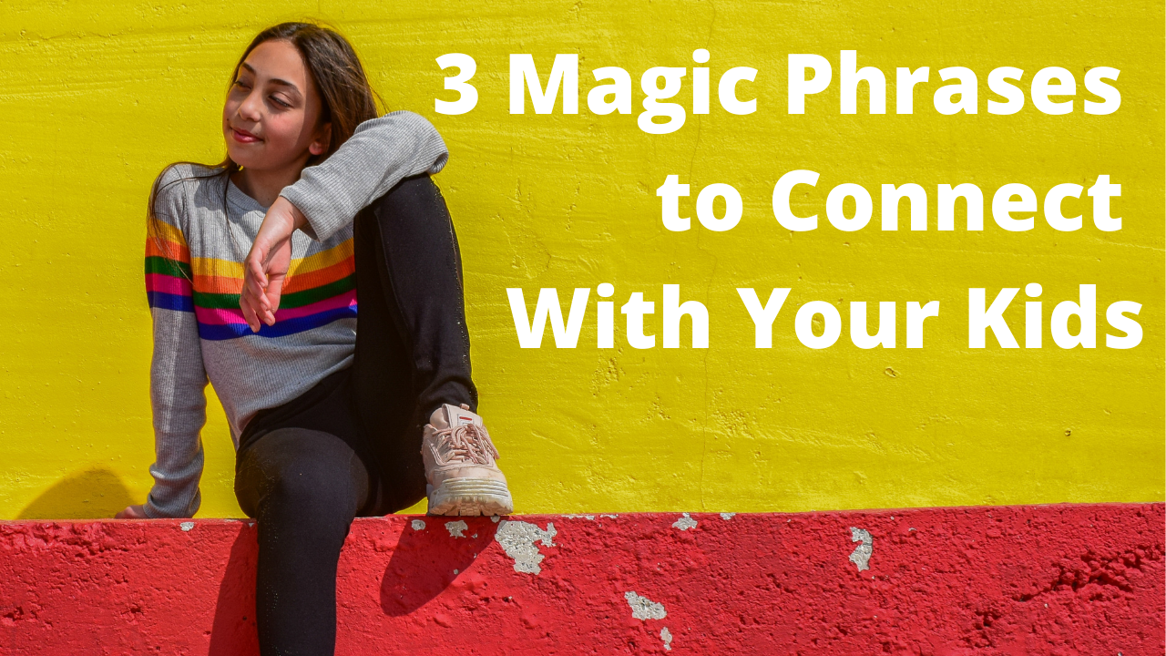 """Photo of girl with the text, """"3 Magic Phrases to Connect With Your Kids"""""""