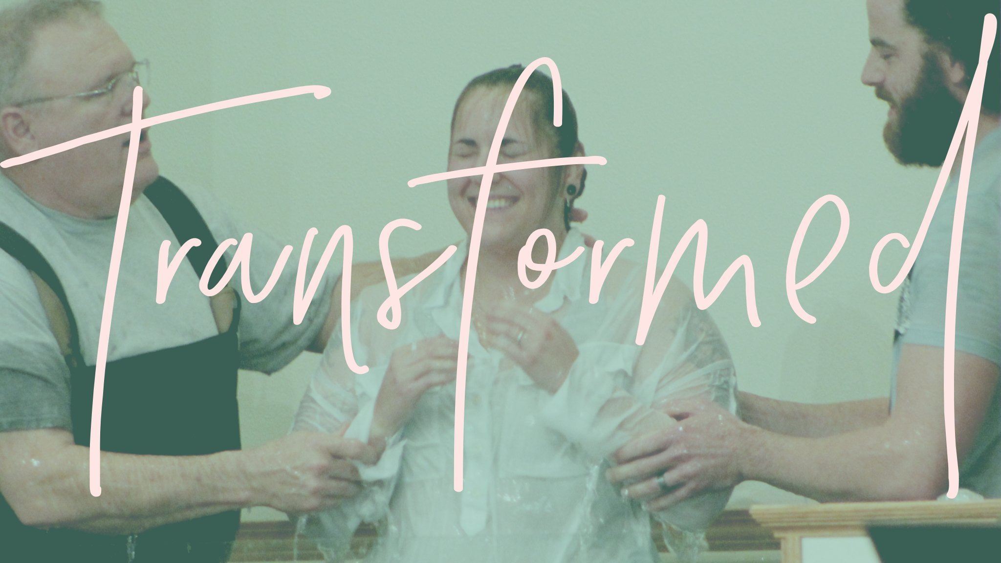 Transformed - Baptism as the outward manifestation of an inward transformation