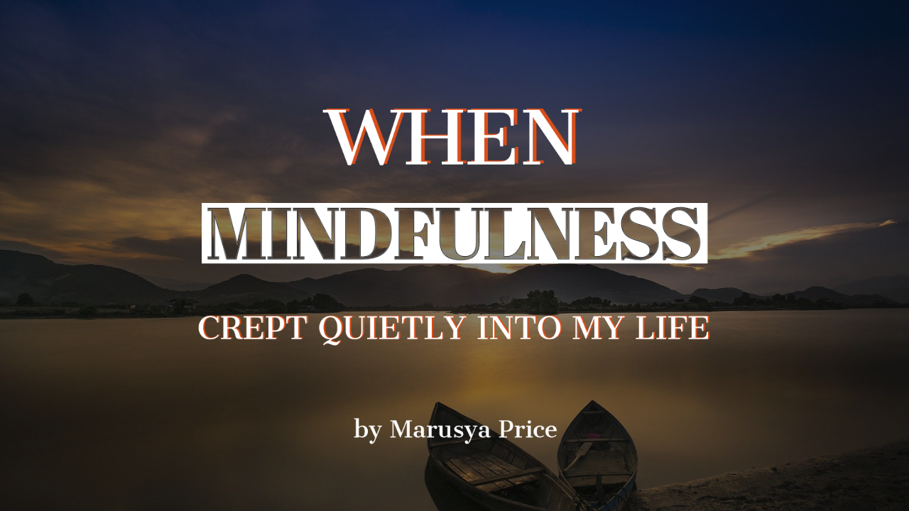 When Mindfulness Crept Quietly into my life