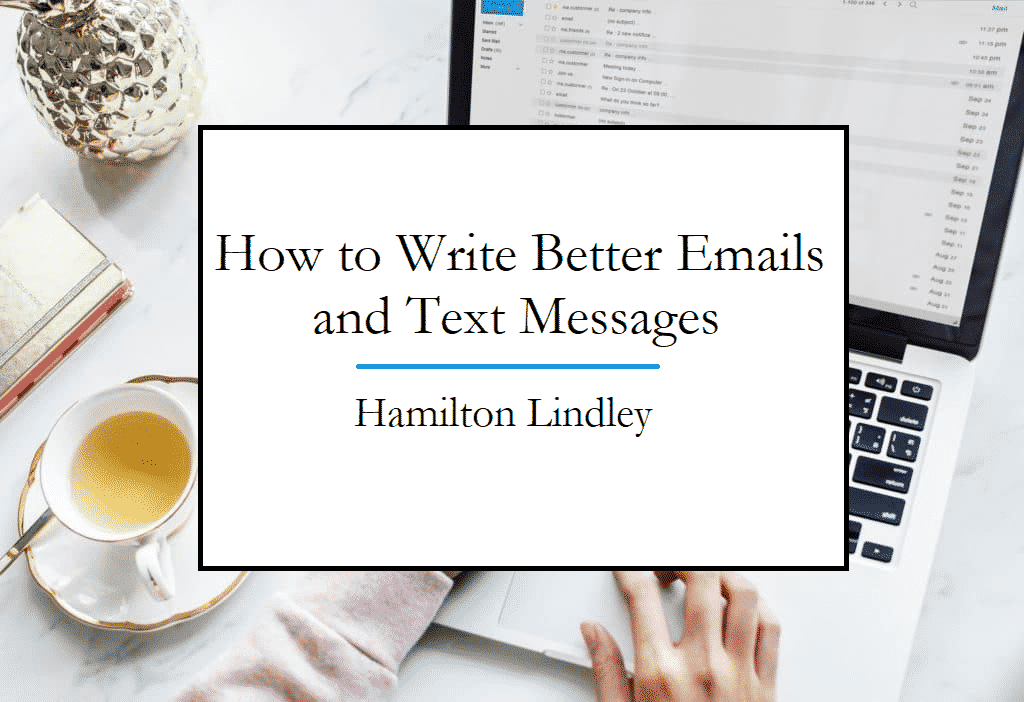 Writing Better Emails Texts and Chats with Hamilton Lindley