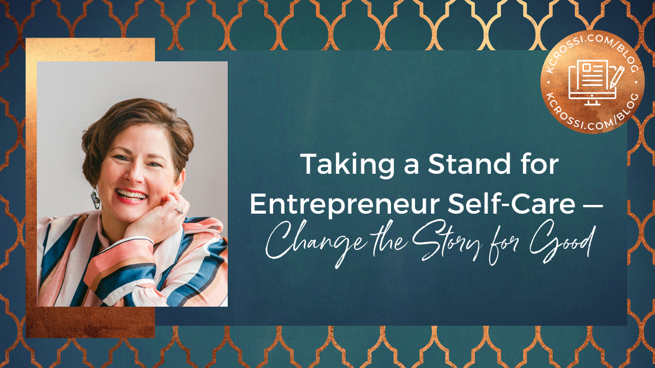 Taking a Stand for Entrepreneur Self-Care - Change the Story for Good