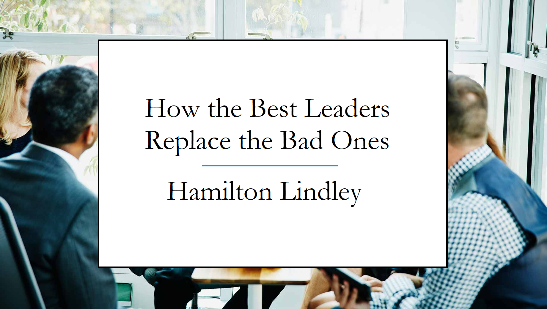 Lindley Hamilton discusses how good leaders replace bad leaders