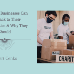 How Local Business Can Give Back to Their Communities & Why They Should – Robert Cenko, Thrive Global