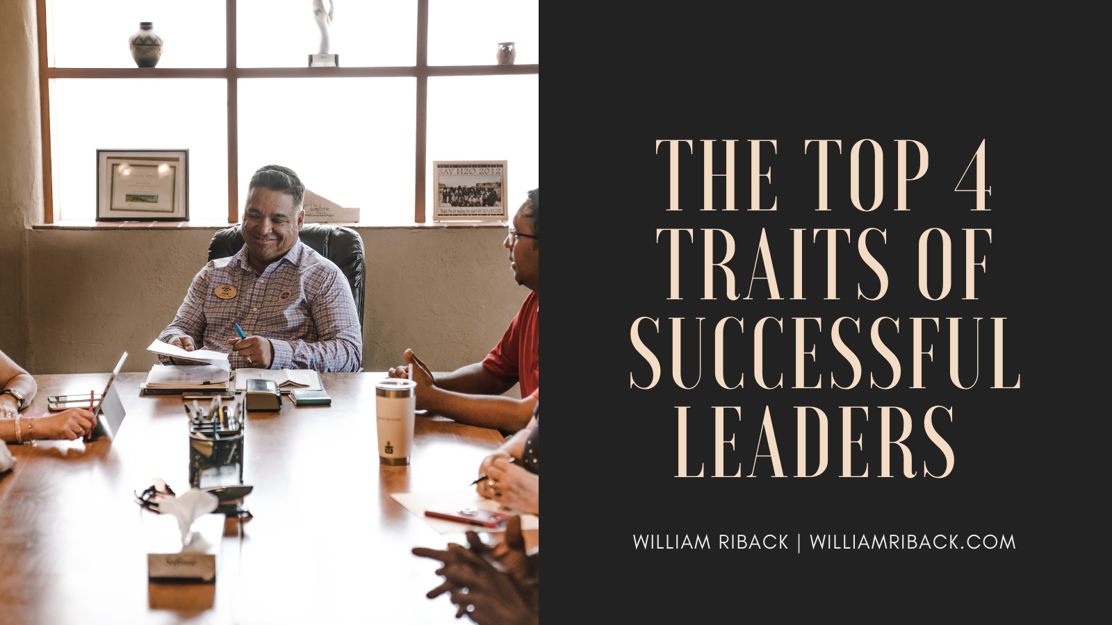 Top 4 Traits of Successful Leaders William Riback